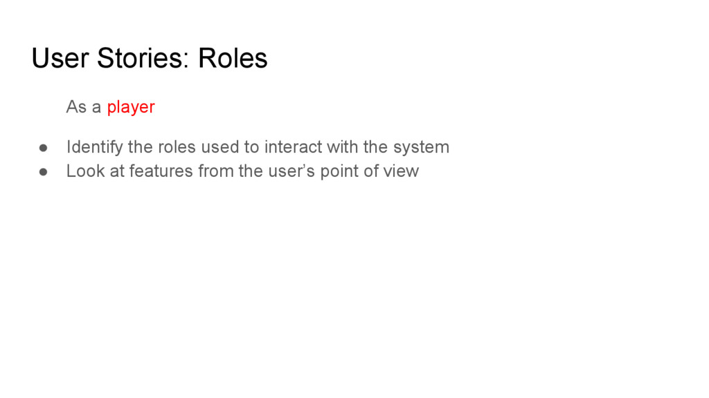 User Stories: Roles As a player ● Identify the ...