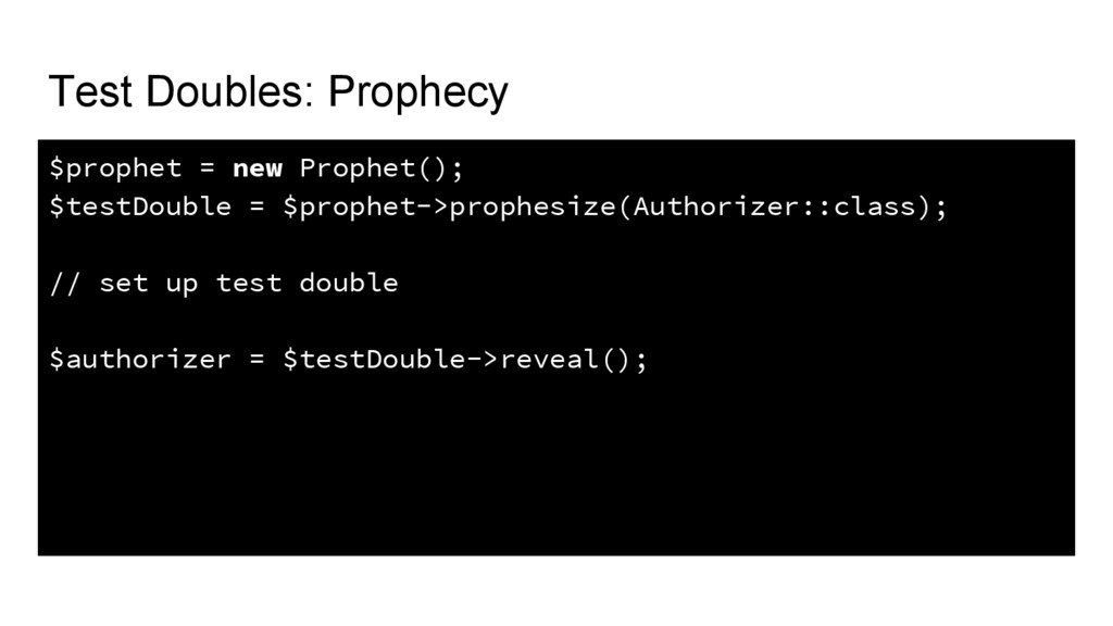Test Doubles: Prophecy $prophet = new Prophet()...
