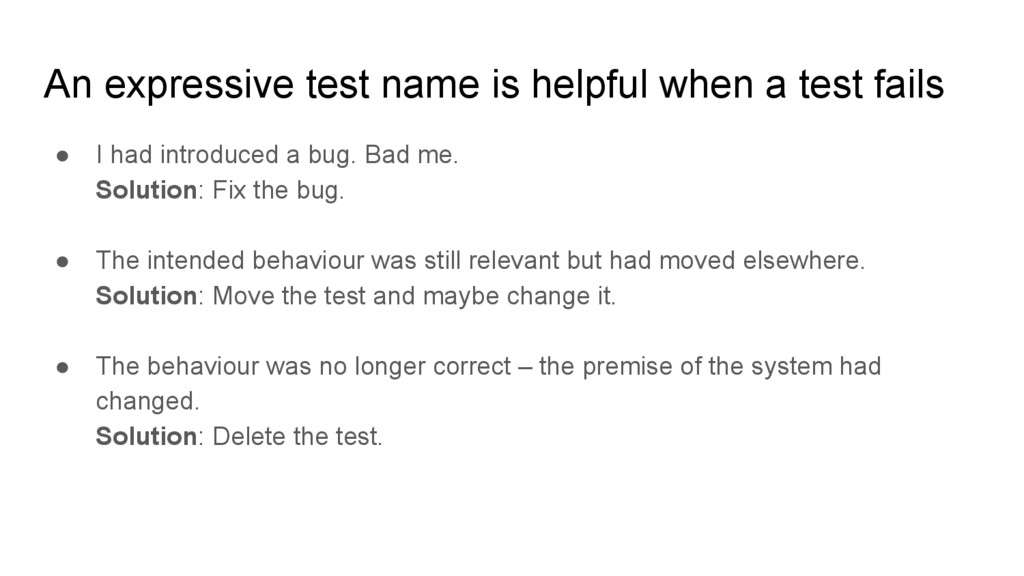 An expressive test name is helpful when a test ...