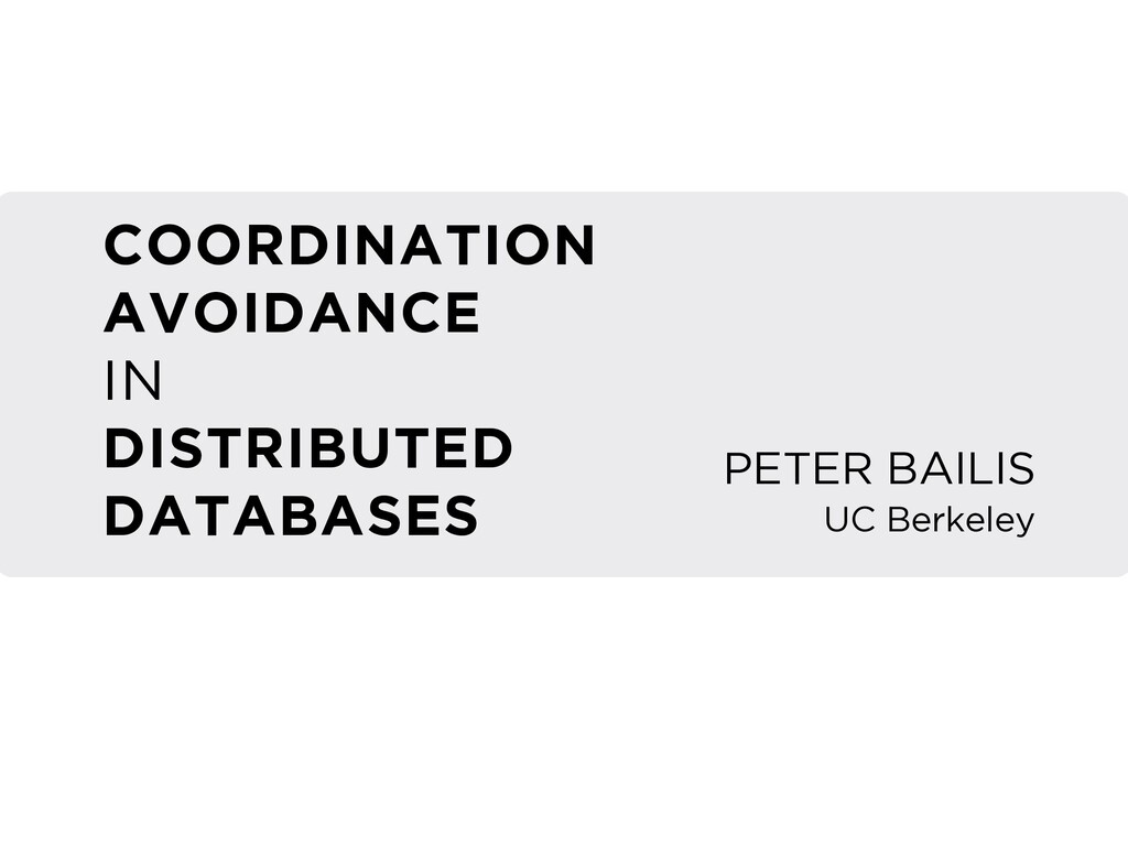 COORDINATION AVOIDANCE IN DISTRIBUTED DATABA...