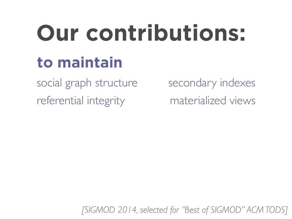 Our contributions: to maintain social graph str...