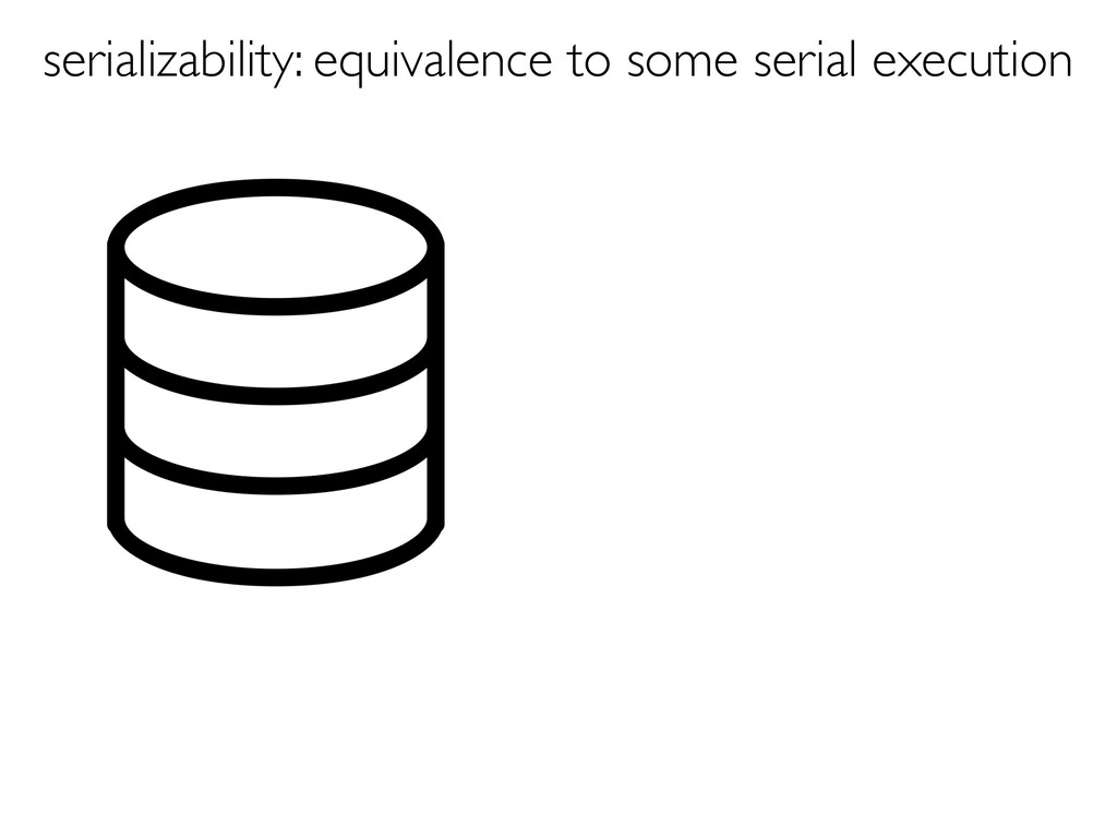 serializability: equivalence to some serial exe...