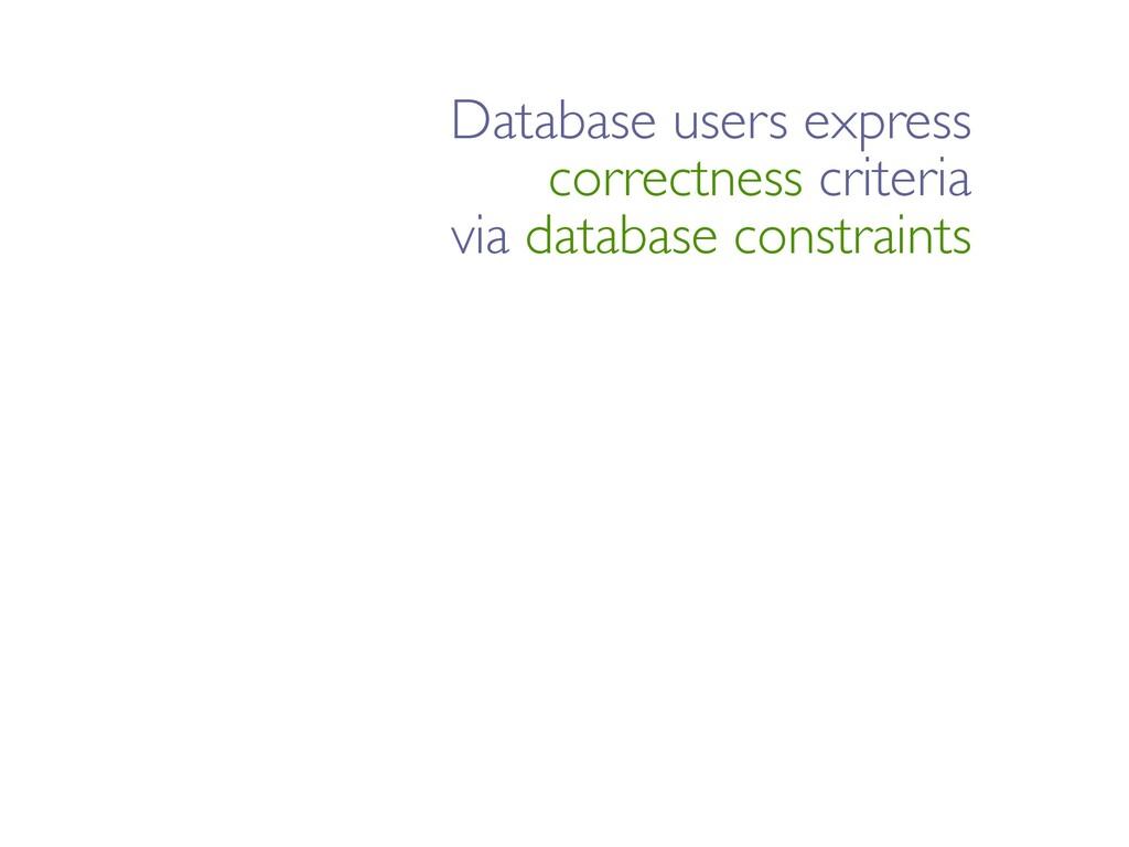 Database users express correctness criteria via...