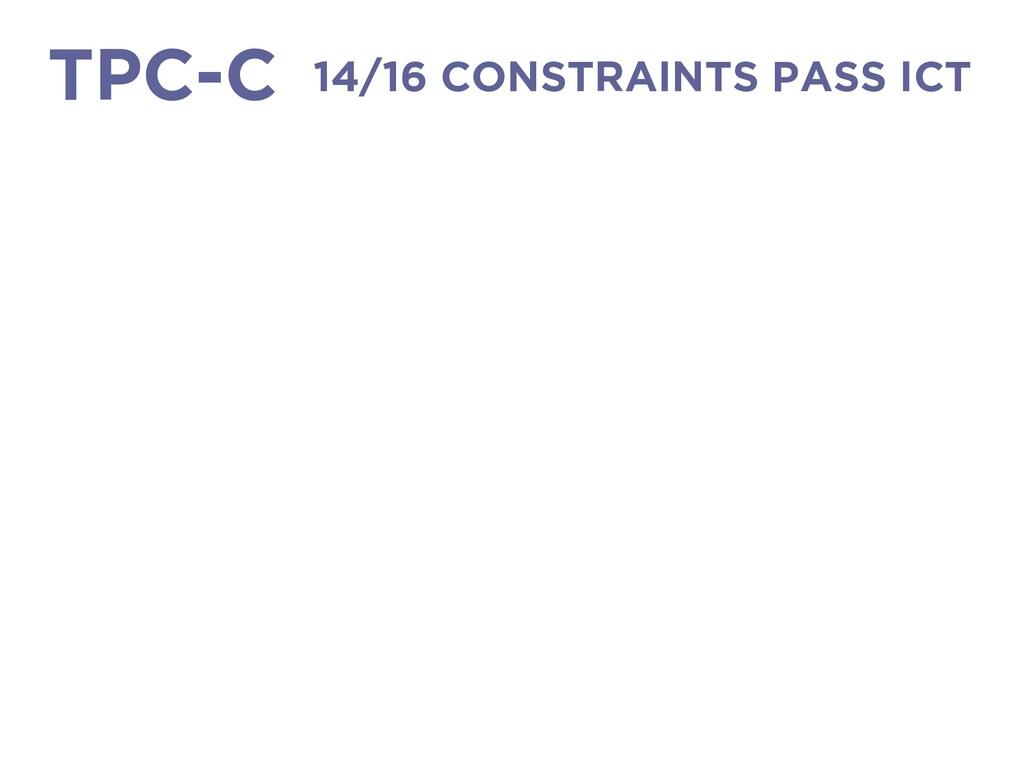 14/16 CONSTRAINTS PASS ICT TPC-C