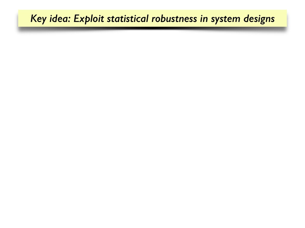 Key idea: Exploit statistical robustness in sys...