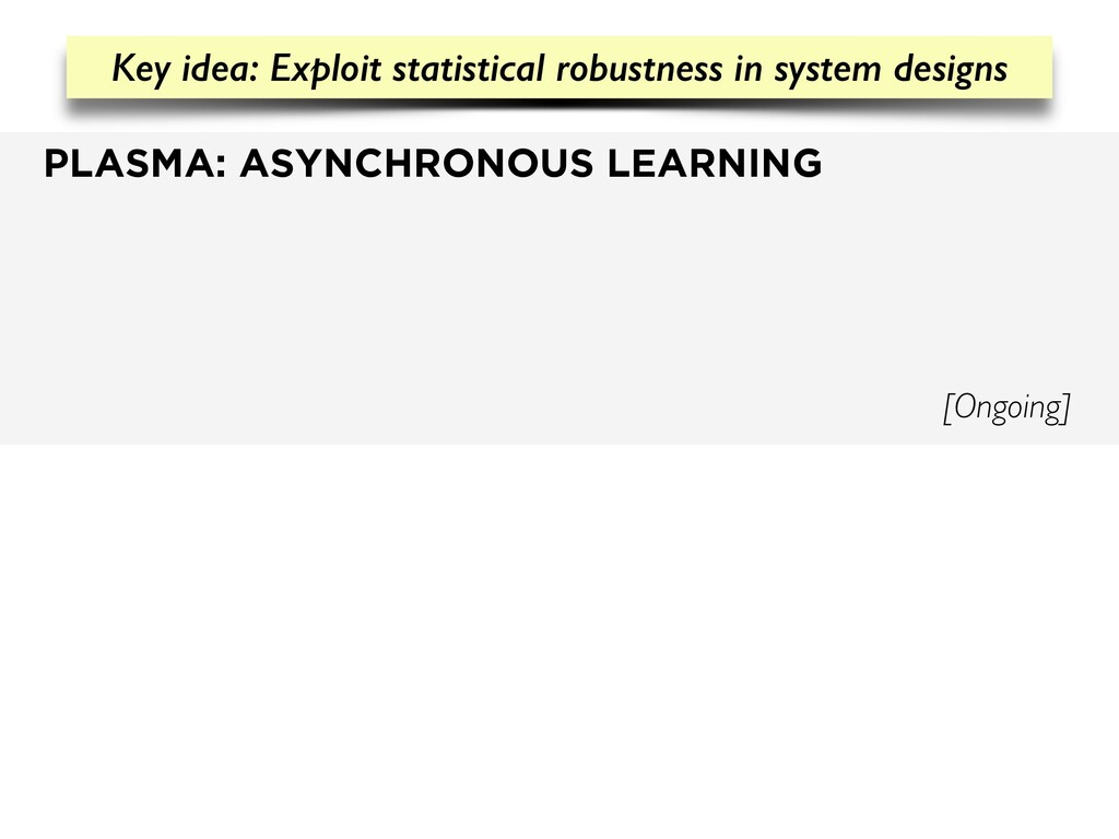 PLASMA: ASYNCHRONOUS LEARNING [Ongoing] Key ide...
