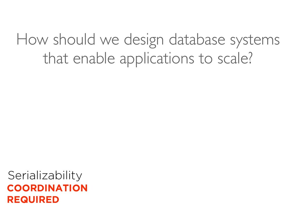 Serializability COORDINATION REQUIRED How shoul...
