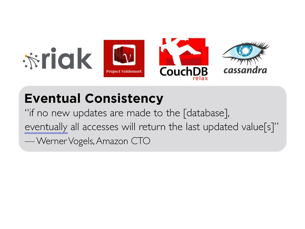 """Eventual Consistency """"if no new updates are mad..."""