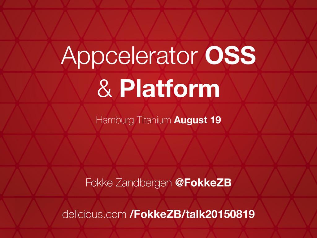 Fokke Zandbergen @FokkeZB Appcelerator OSS & Pl...