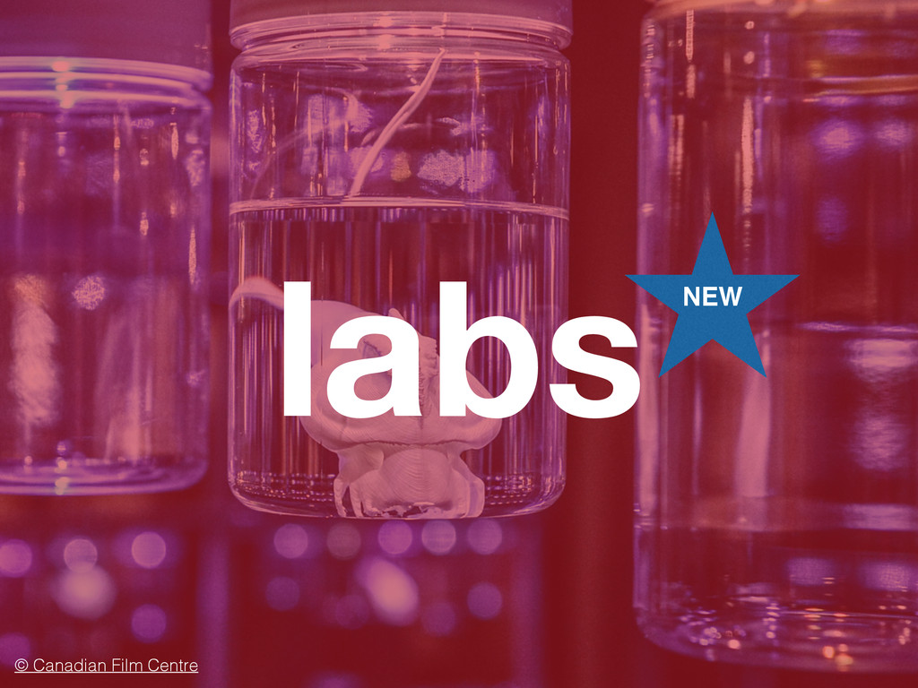 labs © Canadian Film Centre NEW