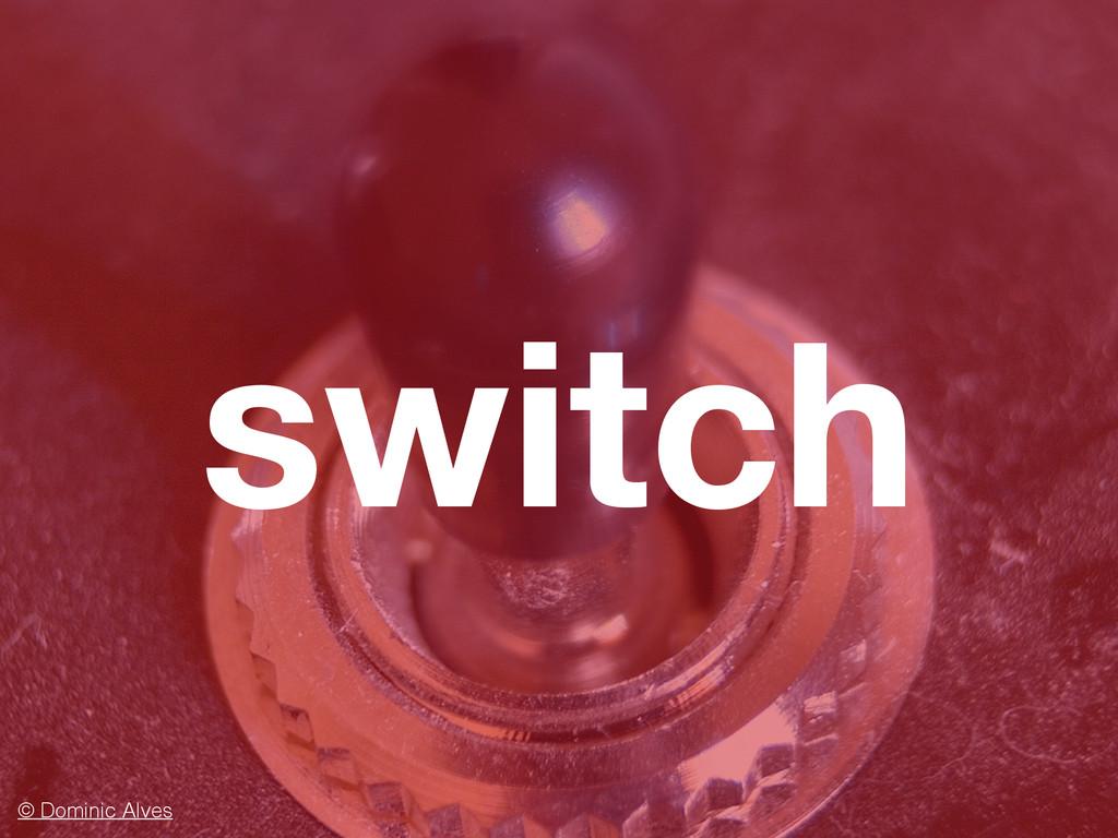 switch © Dominic Alves