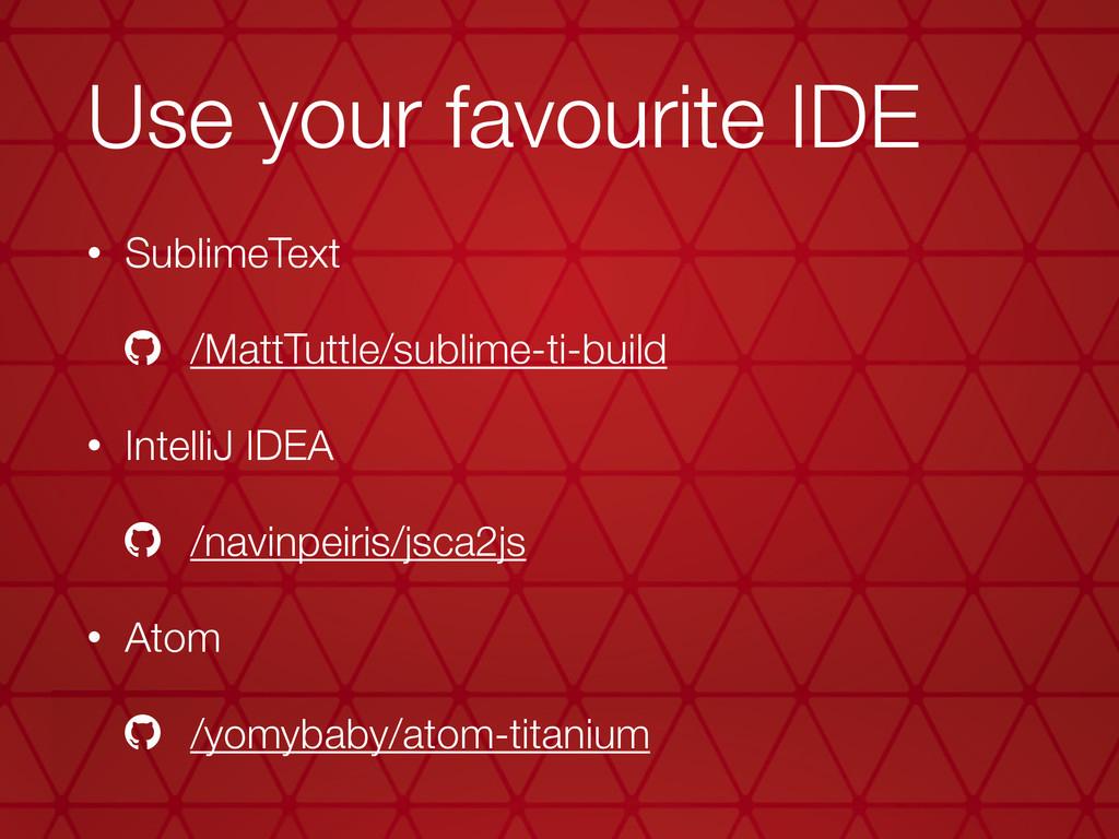 Use your favourite IDE • SublimeText /MattTuttl...