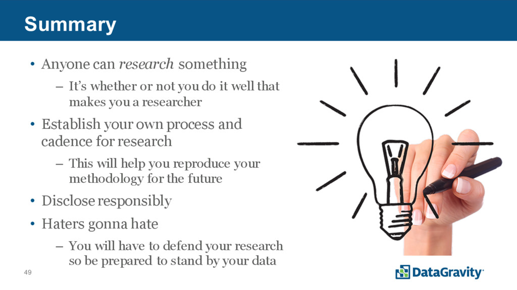 49 Summary • Anyone can research something – It...