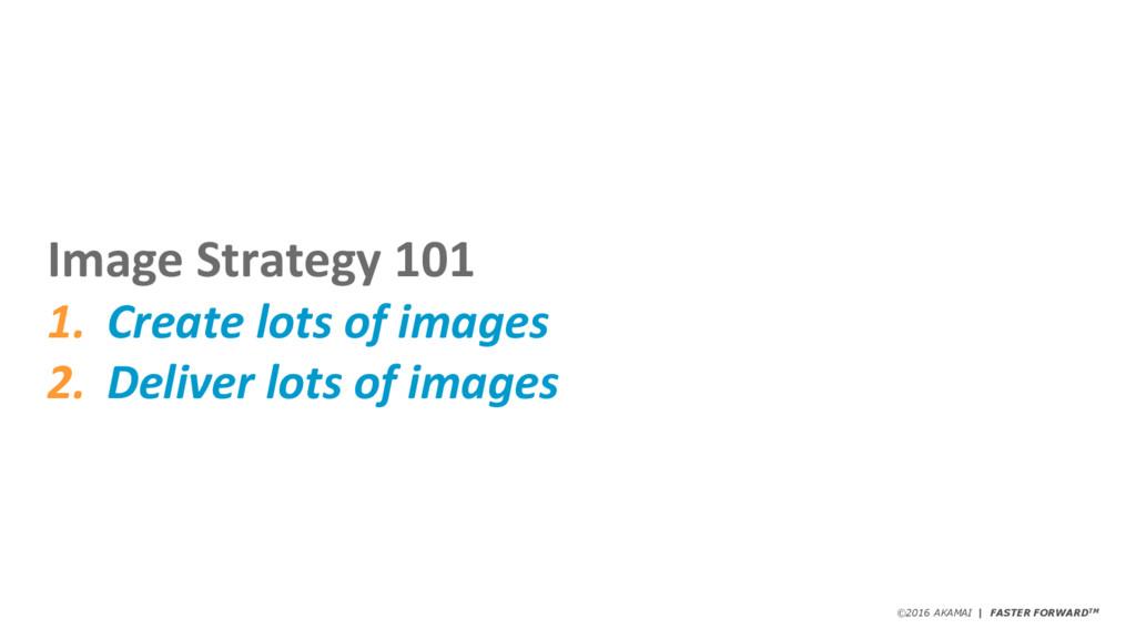 ©2016 AKAMAI   FASTER FORWARDTM Image Strategy ...