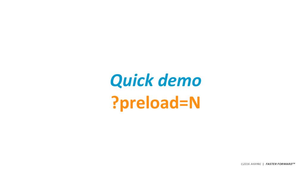 ©2016 AKAMAI   FASTER FORWARDTM Quick demo ?pre...