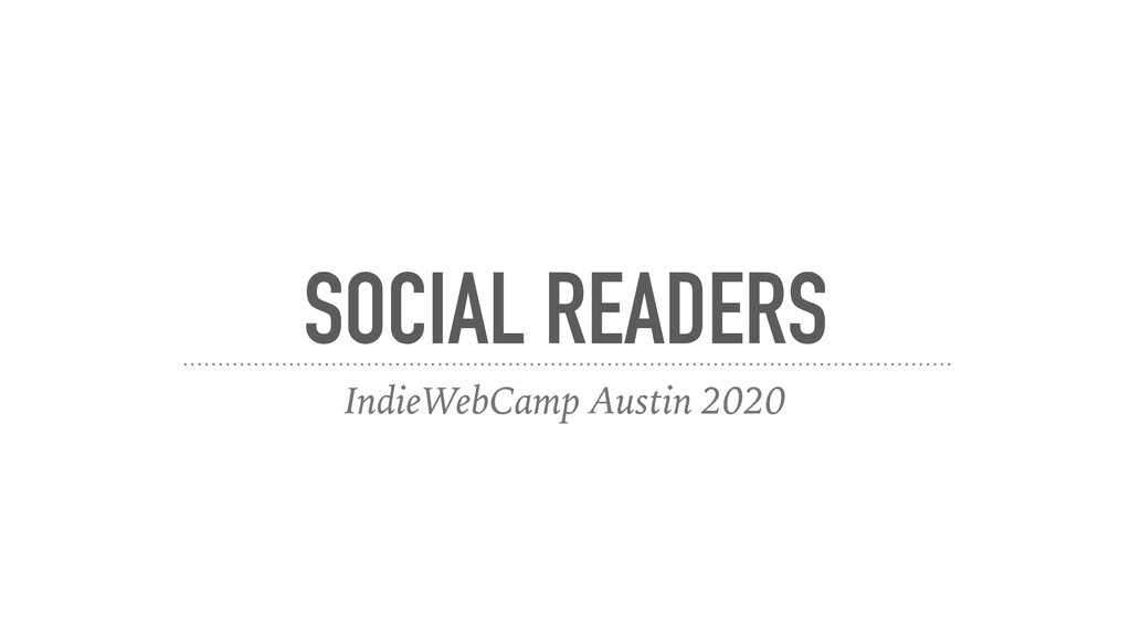 SOCIAL READERS IndieWebCamp Austin 2020