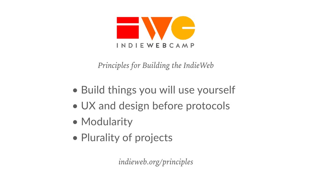 Principles for Building the IndieWeb • Build th...