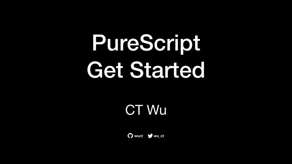 PureScript Get Started CT Wu wu_ct wuct