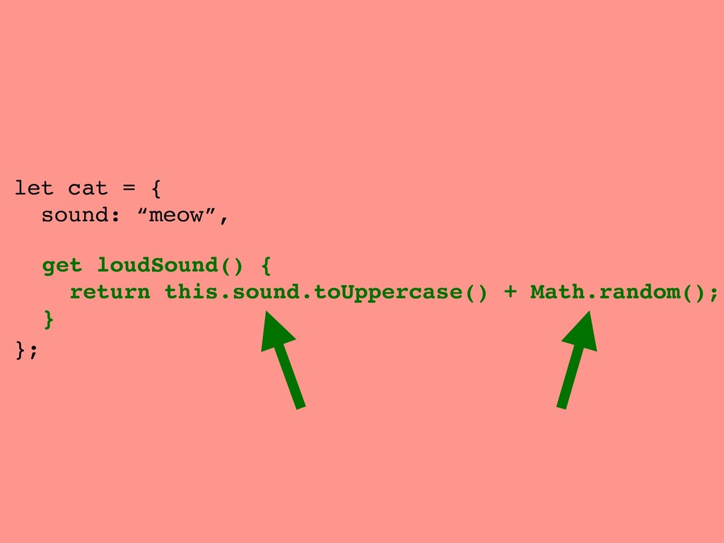 """let cat = { sound: """"meow"""", }; get loudSound() {..."""