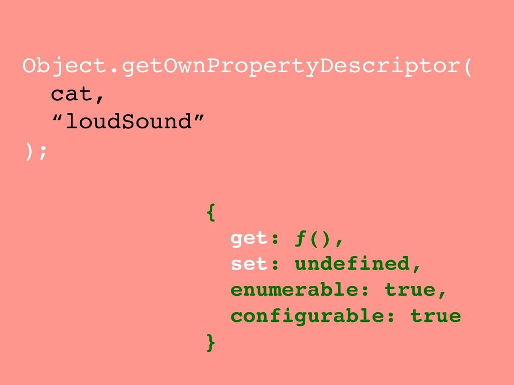 """Object.getOwnPropertyDescriptor( cat, """"loudSoun..."""