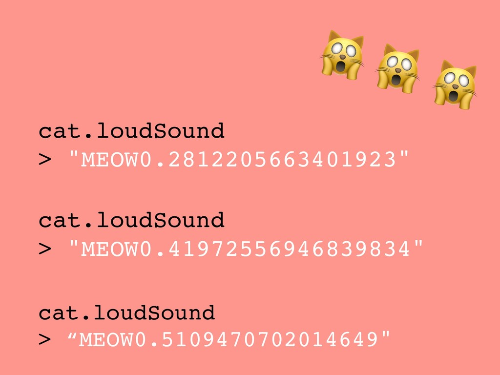 """cat.loudSound > """"MEOW0.2812205663401923"""" cat.lo..."""