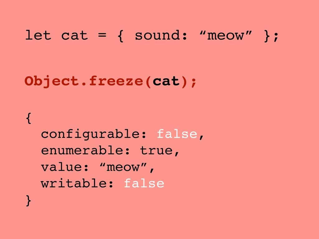 "let cat = { sound: ""meow"" }; Object.freeze(cat)..."