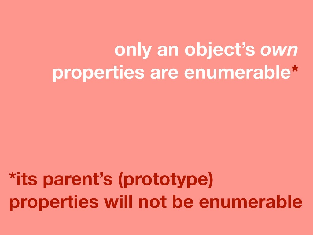 only an object's own properties are enumerable*...