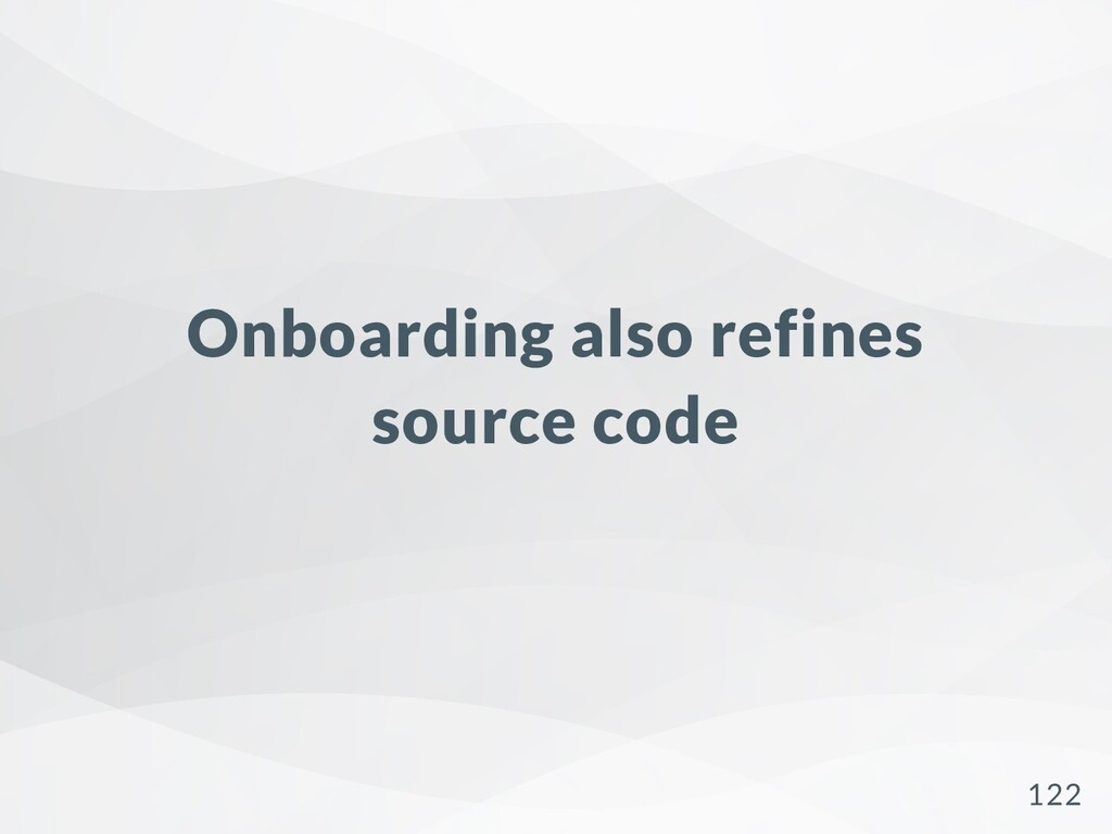 Onboarding also refines source code 122
