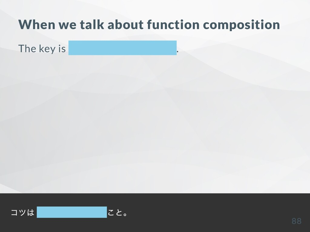 When we talk about function composition The key...