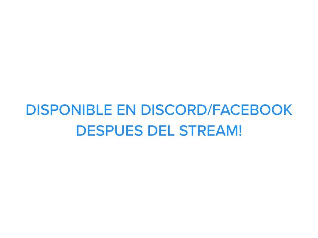 DISPONIBLE EN DISCORD/FACEBOOK DESPUES DEL STRE...