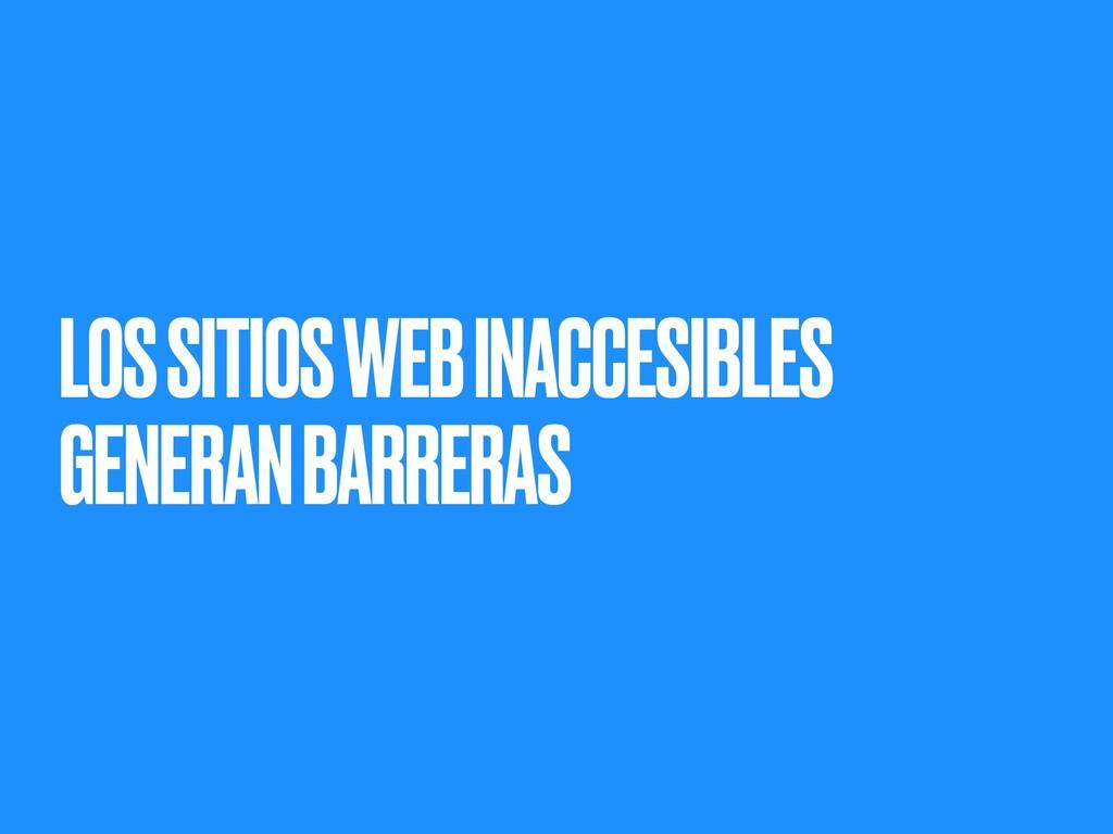 LOS SITIOS WEB INACCESIBLES GENERAN BARRERAS