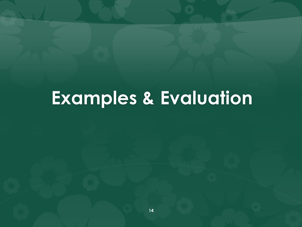 Examples & Evaluation 14