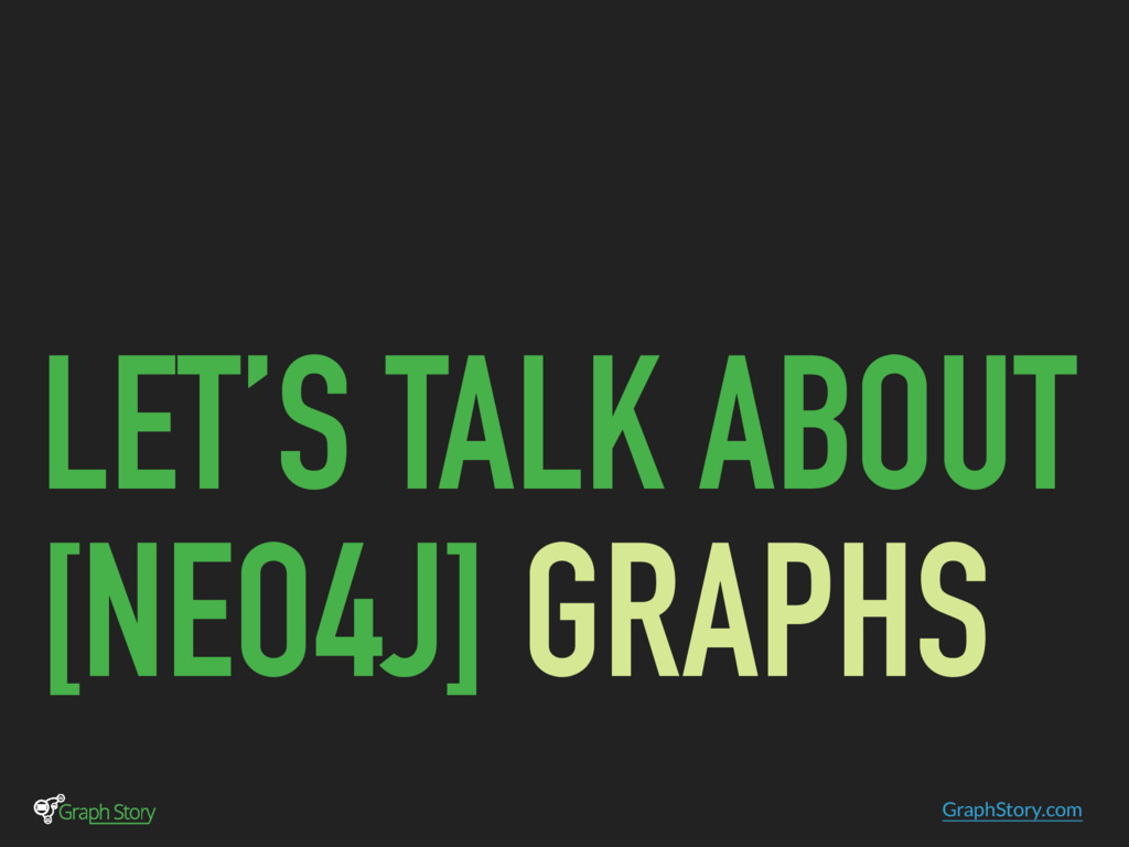 GraphStory.com LET'S TALK ABOUT [NEO4J] GRAPHS