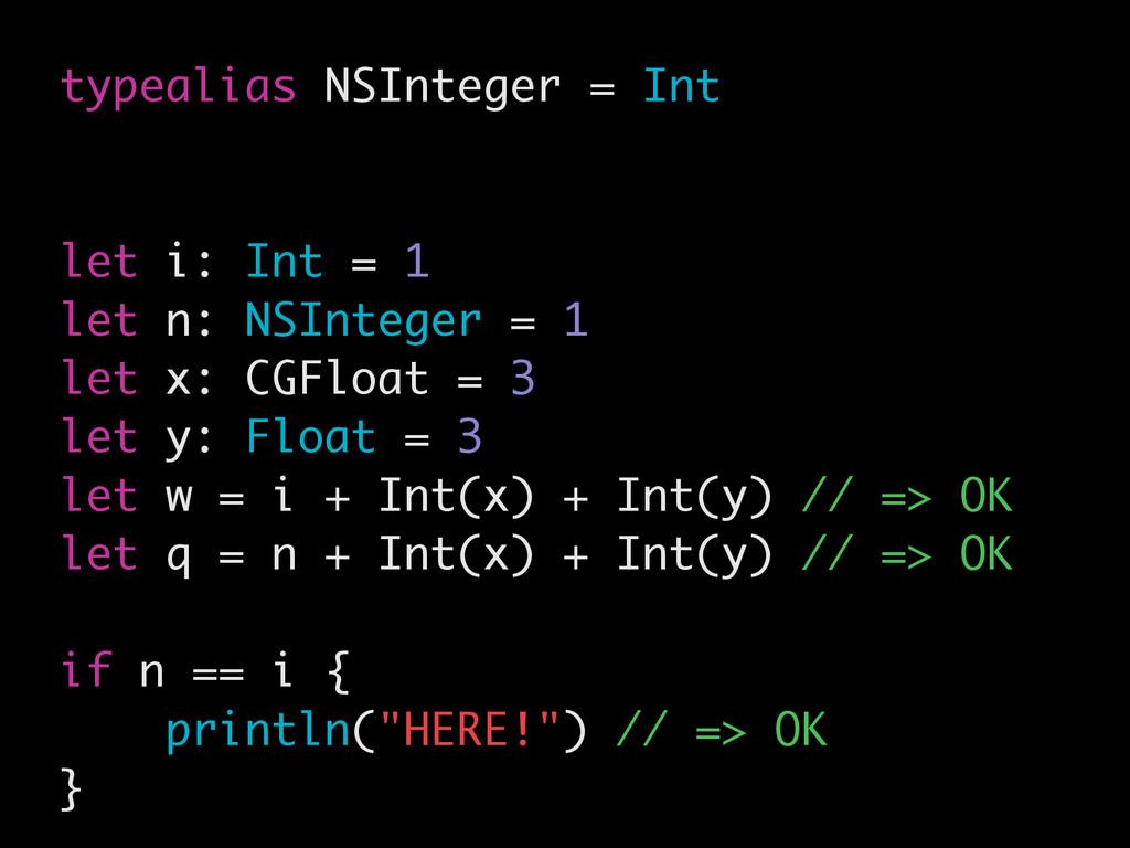 typealias NSInteger = Int ! ! let i: Int = 1 le...