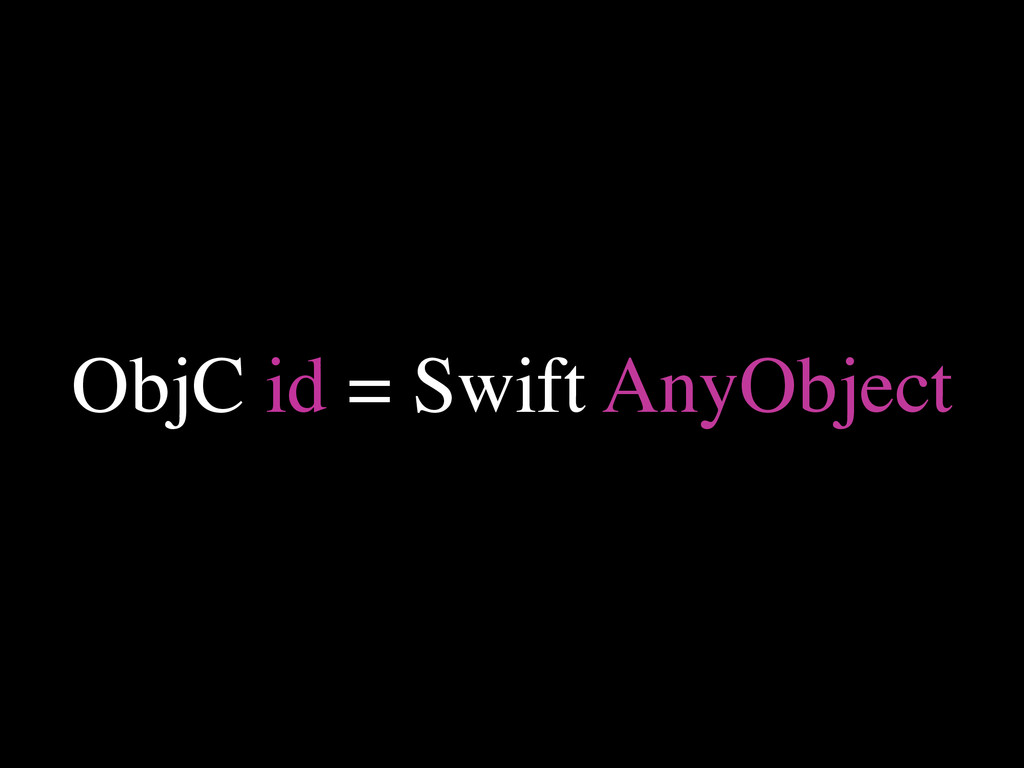 ObjC id = Swift AnyObject