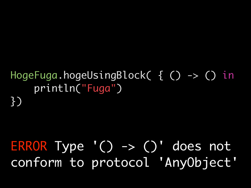 HogeFuga.hogeUsingBlock( { () -> () in println(...