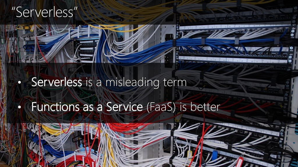 • Serverless is a misleading term • Functions a...