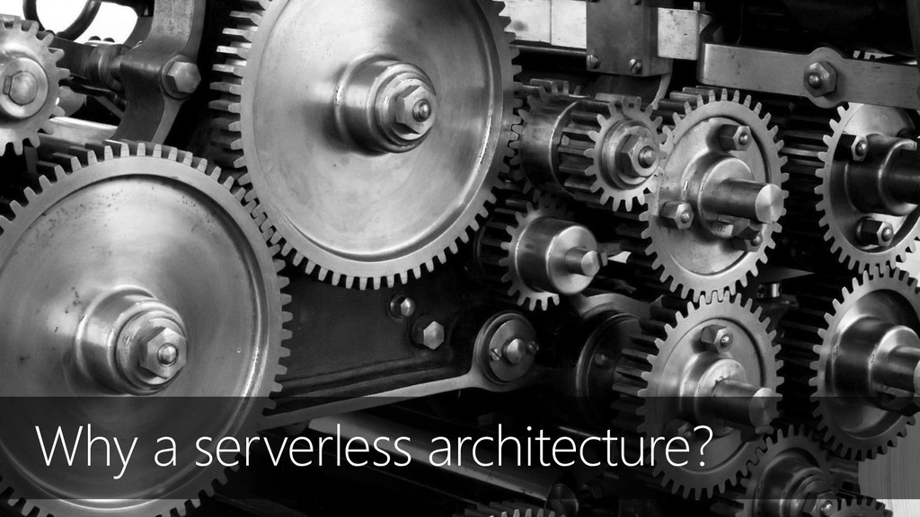 Why a serverless architecture?