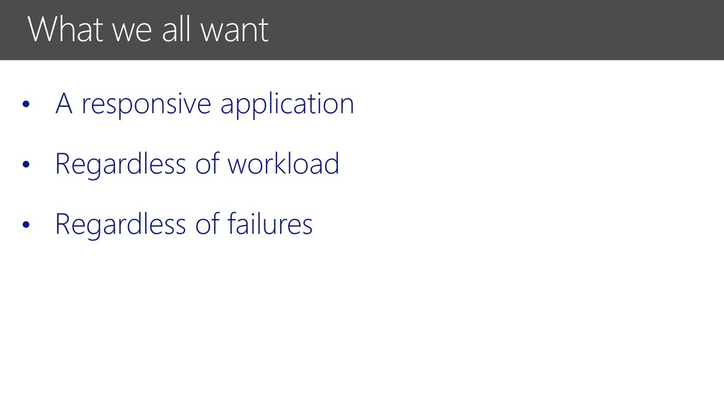 What we all want • A responsive application • R...