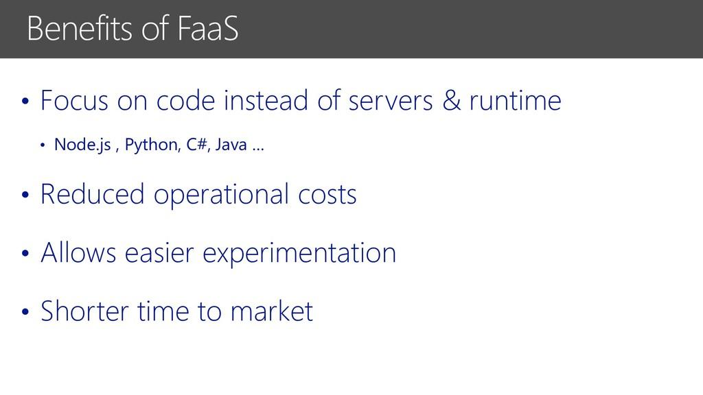 Benefits of FaaS • Focus on code instead of ser...