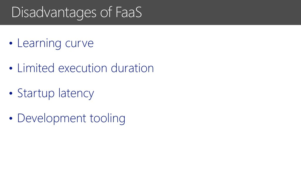 Disadvantages of FaaS • Learning curve • Limite...