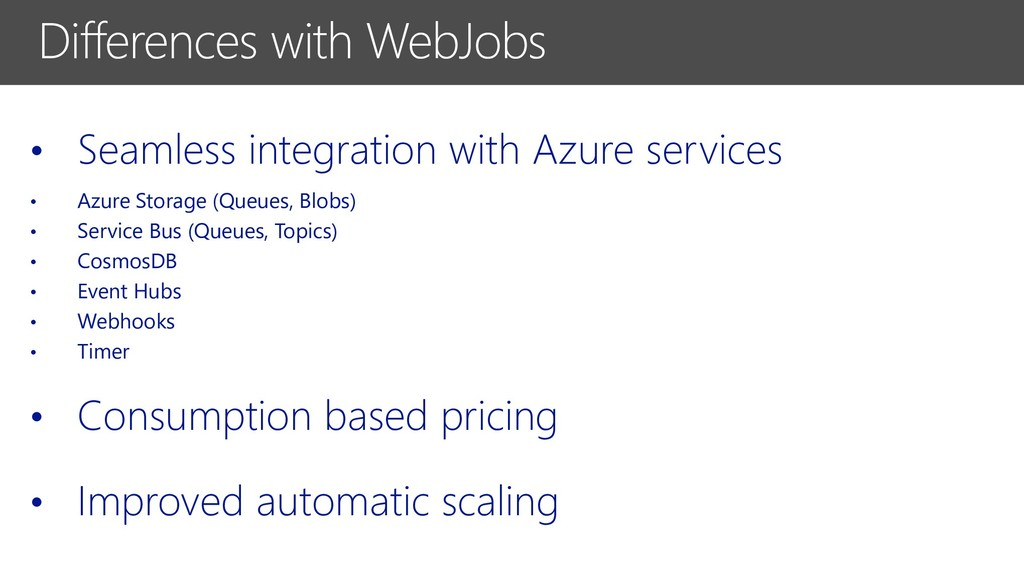 Differences with WebJobs • Seamless integration...