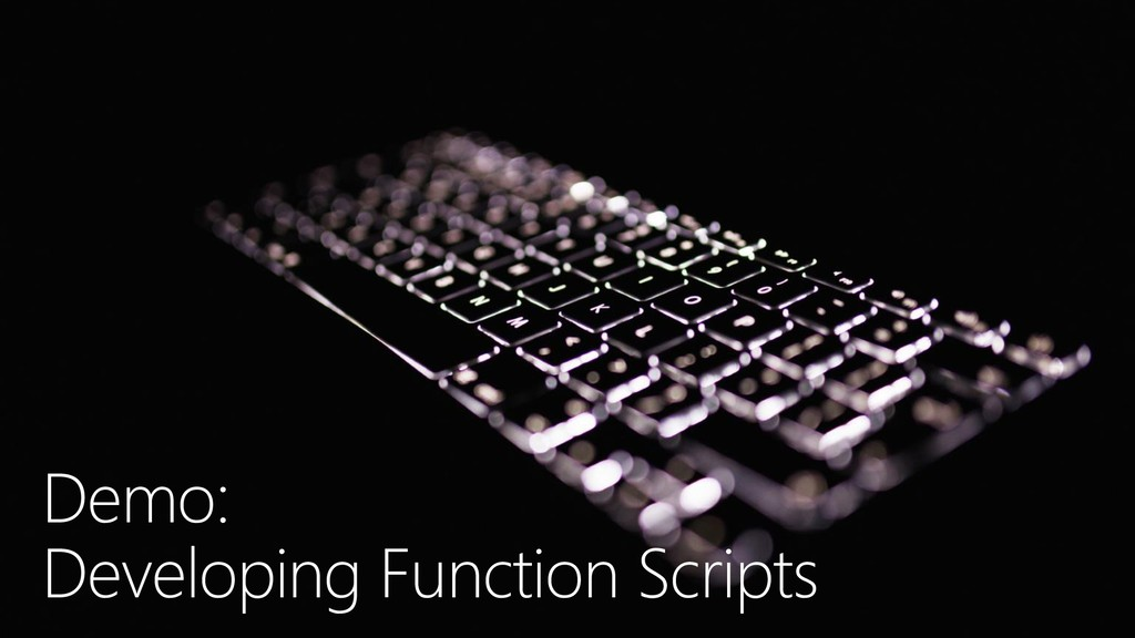 Demo: Developing Function Scripts