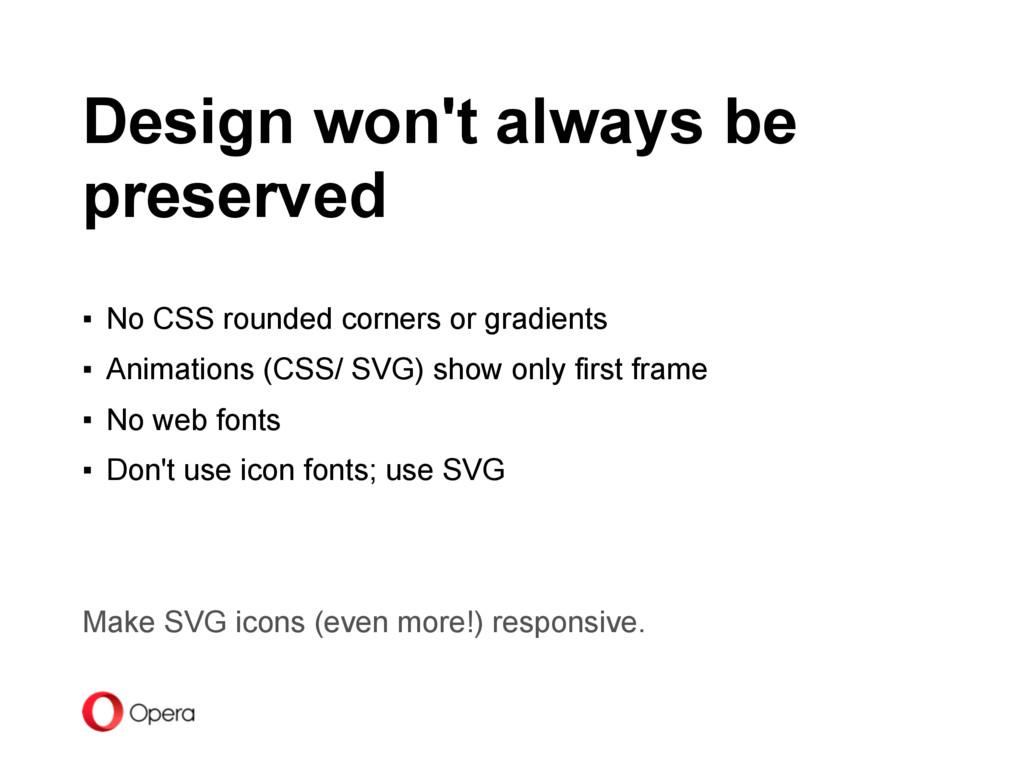 Design won't always be preserved ▪ No CSS round...