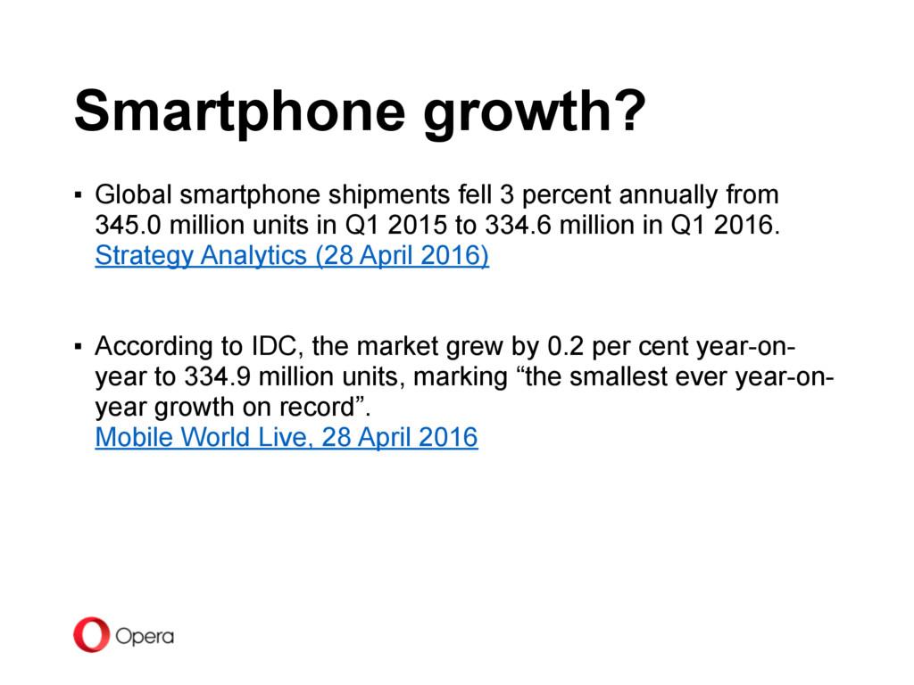 Smartphone growth? ▪ Global smartphone shipment...