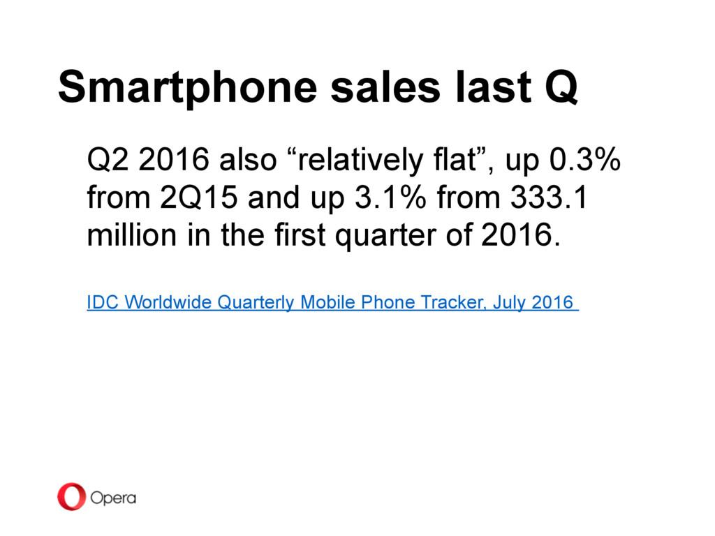 """Smartphone sales last Q Q2 2016 also """"relativel..."""