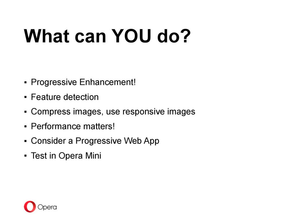 ▪ Progressive Enhancement! ▪ Feature detection ...
