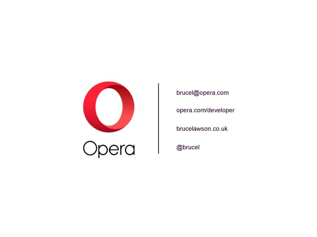 brucel@opera.com opera.com/developer brucelawso...