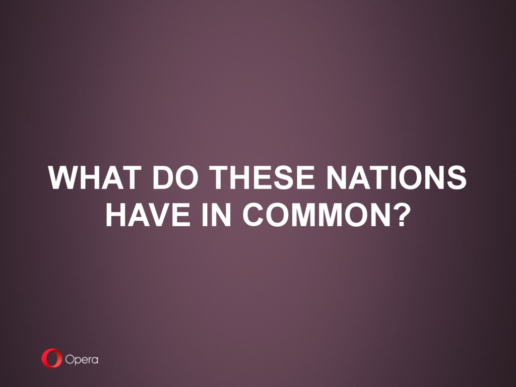 WHAT DO THESE NATIONS HAVE IN COMMON?
