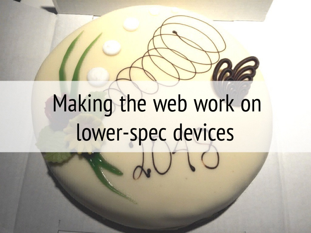 Making the web work on lower-spec devices